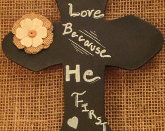 1 John 4:19, Hanging Cross, Wooden Cross, Chalkboard saying, Burlap flower, We Love Because, He First Loved Us, Engagement, Wedding