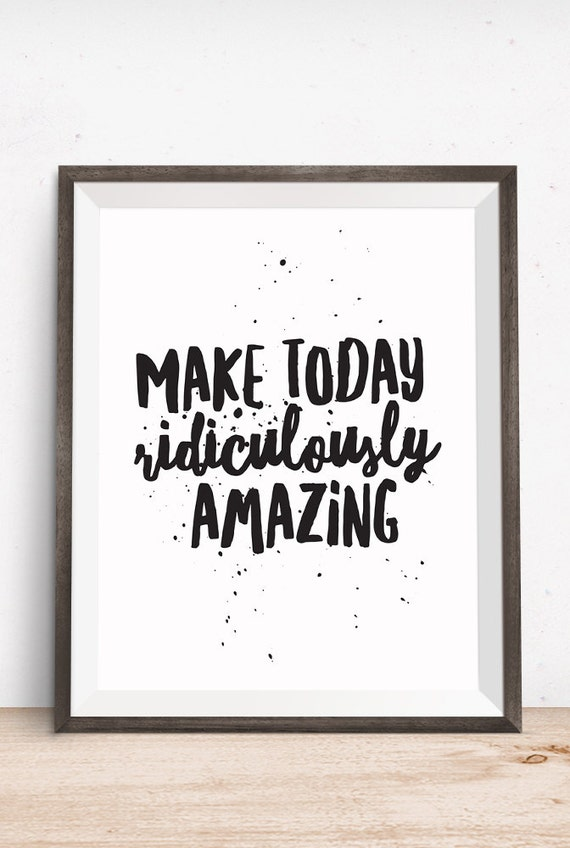 Printable Art, Inspirational Quote, Make Today Ridiculously Amazing, Motivational Print, Typography Quote Art, Digital Download, Printables