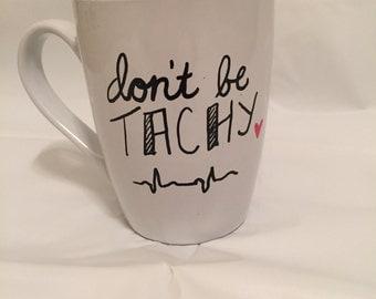 Don't be Tachy, medicine, medical coffee or tea Mug