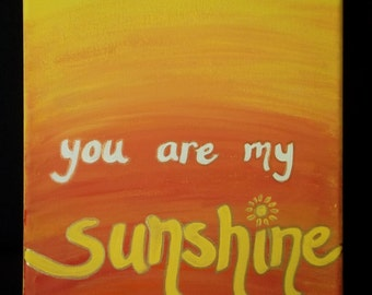 You Are My Sunshine- Handpainted 8x10 Canvas Painting