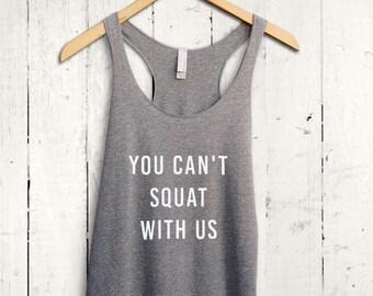 You Cant Squat With Us Tank Top, Squat Shirt, Exercise Tank Top, Funny Gym Shirt, Cute Gym Shirt, Workout Tank Top, Workout Racerback Tee