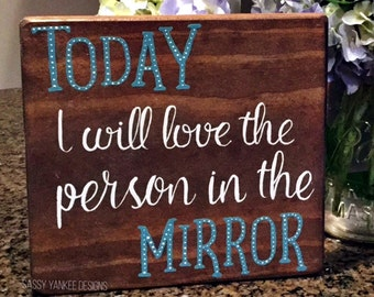 Today I Will Love The Person In The Mirror Wood Sign