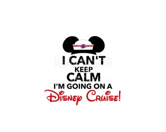 I Can't Keep Calm I'm Going on a Disney Cruise Magic Mickey Mouse Ears Sailor Vacation Matching Family Disney Iron On Decal Vinyl 299