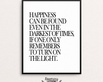 Happiness Can Be Found In the Darkest of Times 8x10 Printable, Albus Dumbledore, Harry Potter Quote