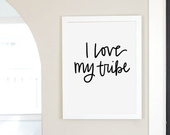 I Love My Tribe Digital Download Instant Art Home Decor Print