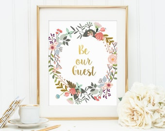 Gold Floral Print, Be Our Guest, Housewarming print, Gold Letter Print, Home Wall Art, Instant Download Printable Art, Typography Print