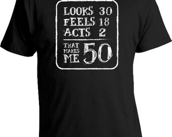 50th Birthday Gift For Men 50th Birthday T Shirt Birthday Present 50 Years Old Looks 30 Feels 18 Acts 2 That Makes Me 50 Mens Tee DAT-146