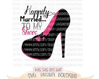 Happily Married SVG - High Heel  SVG - Cute Svg - Diva Svg - Shoes Svg - Svg Design - Vinyl cutting file | Silhouette & Cricut Design - DXF