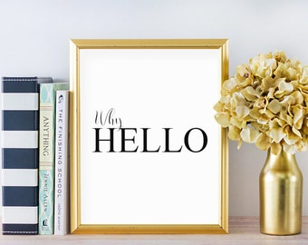 Why Hello PRINTABLE Art, Home Decor, Entryway Signs, Modern Typography Poster