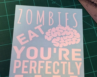 Zombies Eat Brains You're Perfectly Safe, Vinyl Decal 6x6 Car Decal, Wall Decor BLACK or WHITE Funny