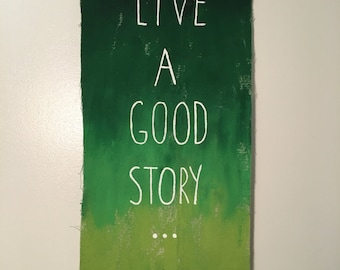 Hand-Painted Wall Hanging Banner -- Live a Good Story...