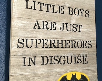 Little Boys Are Just Superheroes in Disguise - wood plaque