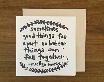 sometimes good things fall apart so better things can fall together - notecard - hand printed - blank inside - greeting card