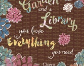 If you have a garden and a library, you have everything Print - 8 x 10""