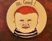 Hand painted Plate , sandy mastroni,be good art, original illustration weird home decor, Odd art, fun art, ceramic plate, by Sandy Mastroni