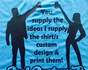 1 - 10 Original T-Shirts: Custom designed & printed specifically for YOUR group!   T-Shirts supplied by ME