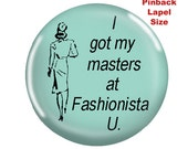 Funny Pinback-For the Fashionista