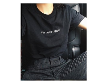 Celebrity Tee I'm not a rapper Tumblr Style Black or White Top