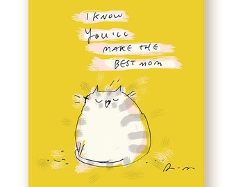 New Baby Card - I know You'll Make the Best Mom  - New Mom Card - Congrats - From the Cat Card