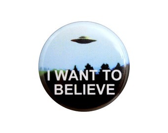 "I Want to Believe Button, Alien Pin, We are Not Alone, 1.25"" Button - G3-2"