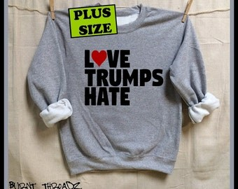 Love Trumps Hate. First Woman President Hillary Clinton 2016. Plus size Gray Unisex cotton poly Sweatshirt.  Hillary sweater. feminist. love