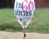 I'm 60 Bitches 60th Birthday Wine Glass 21st 30th 40th 50th 60th etc