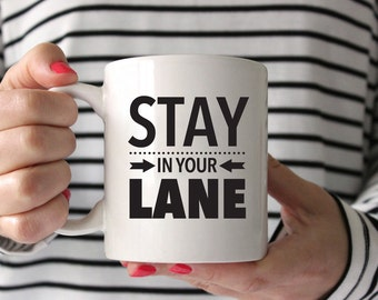 Stay in Your Lane | Funny Quote | Fiesty Coffee Lover Mug