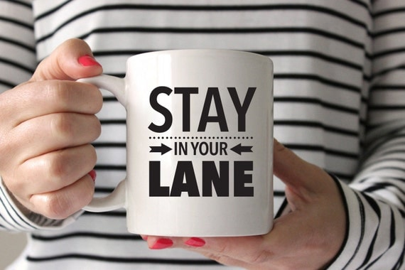 Stay In Your Lane Funny Quote Fiesty Coffee Lover Mug
