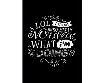 A3 Art Print - 'I Have No Idea What I'm Doing' - Hand Lettering / Hand Drawn Typography / Funny Quote