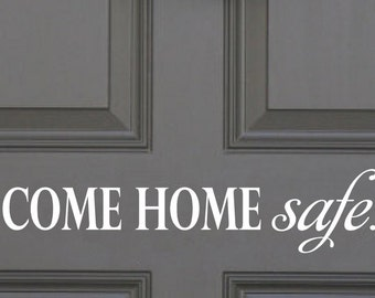 Come Home Safe- Front Door  Decal Vinyl Lettering wall decals words military fire police family friends sticker Home decor itswritteninvinyl