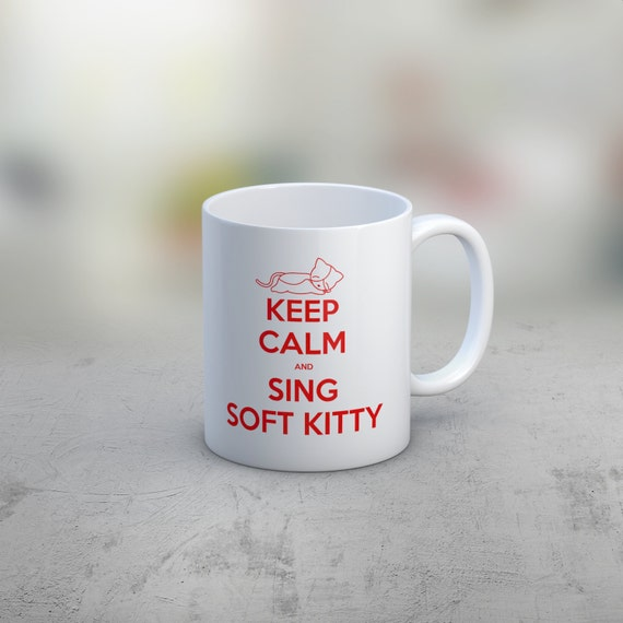 Big Bang Theory Mug, Keep Calm and Sing Soft Kitty Mug, big bang theory merchandise, Soft kitty mug, Soft kitty song mug, sing soft kitty