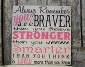 Inspirational Custom Quote Sign, Braver than You Believe, Stronger Than You Seem, Smarter Than You Think, Loved More Than You Know Quote