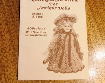 Knitting & Crocheting for ANTIQUE Dolls - Volume 1 (1874 - 1896) - 60 Projects to Knit and Crochet - RARE Reprinted Pattern Booklet