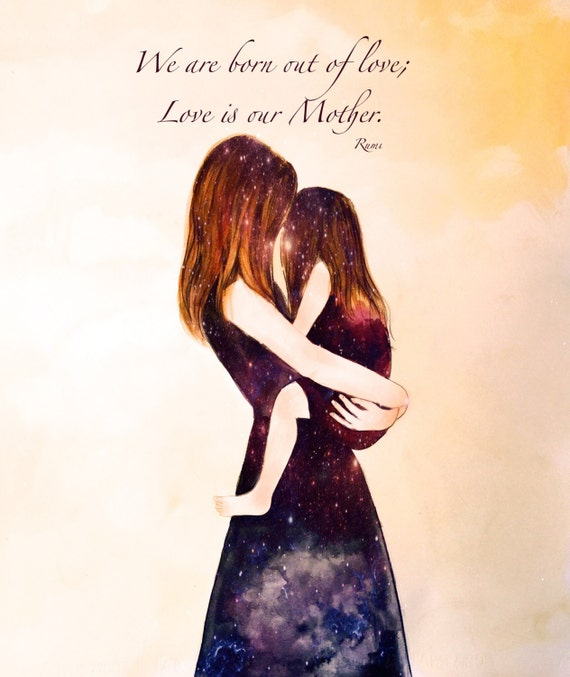 Mother and daughter We are born out of love, Love is out Mother Rumi quote
