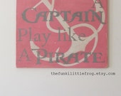Large 2ftx2ft Work like a Captain, Play like a Pirate. Handpainted wooden Sign, Pink and Grey. By  TheFunkiLittleFrog
