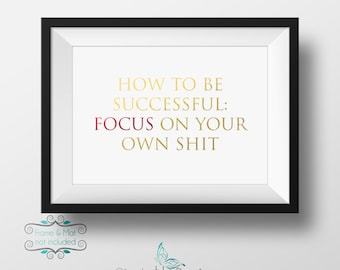 How To Be Successful:  Focus on Your Own Shit - Gold and Red Foil 5 x 7 Print - Don't Let Anything Distract You From Your Dreams!