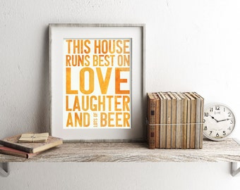 This House Runs Best on Love Laughter and Beer Art Print - Modern Quote - Home Brewery Decor - Wall Art - House Warming