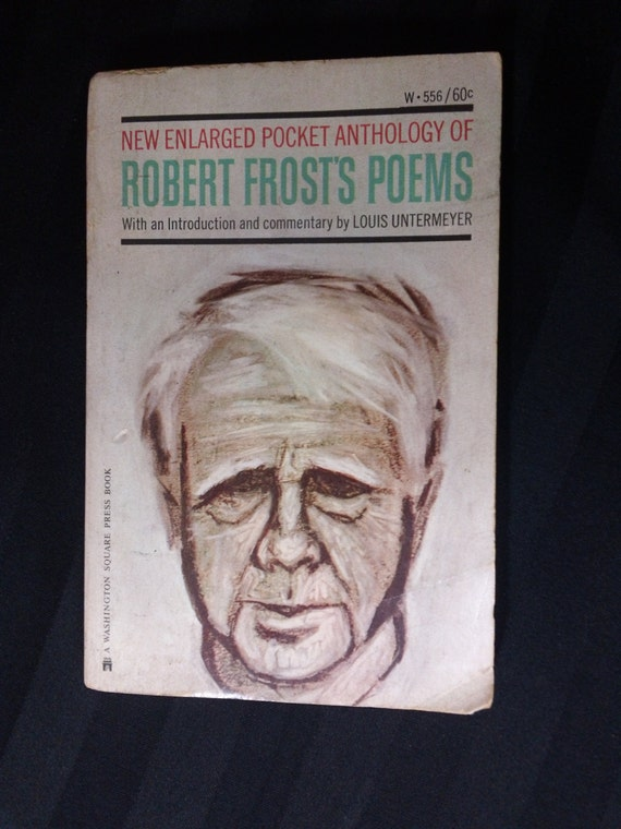robert frost an anthology Robert frost has been discovering america all his life  and the extent of  what he knows would never be guessed by one who met him only in anthologies.