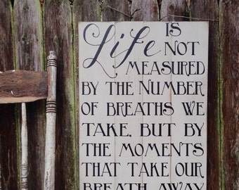 Life is Not Measured by the Number of Breaths but by the Moments that take our Breath Away Rustic Wood Distressed Pallet Style Sign 16x22