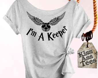 I am a Keeper. Harry Potter shirt Off The Shoulder, Raw Edge, Attitude Shirt. Sexy. Your Choice of 4 Shirt Colors Plus Sizes