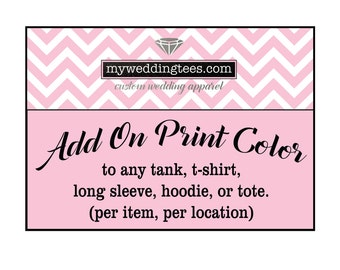 ADD ON Print Color to T-shirt, Tank, Long Sleeve, Hoodie, or Tote.