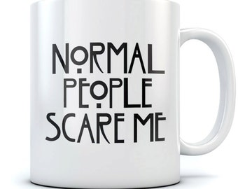 Normal People Scare Me Ceramic Coffee\Tea Mug