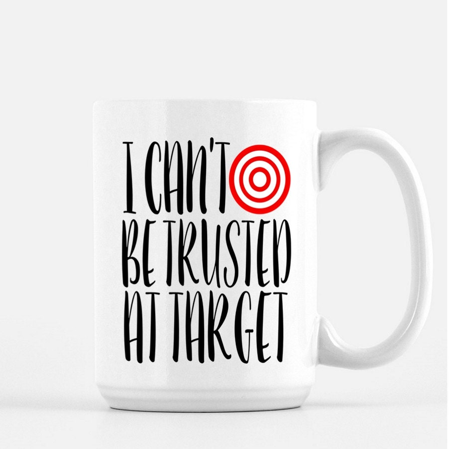 Funny Mugs Can't Be Trust At Target Coffee Mug Gifts