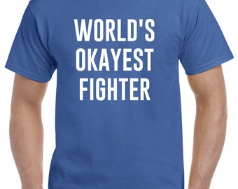 Fighter Shirt-World's Okayest Fighter Gift
