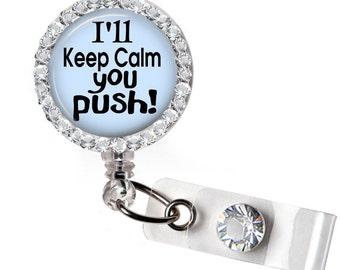 Labor and Delivery Retractable Badge; Nurse Badge Name Badge Holder Reel; I'll Keep Calm You Push; LD Nurse; OB Nurse Badge; #PUSH3
