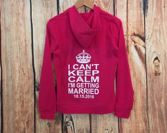 I Can't Keep Calm I'm Getting Married Hoodies. Personalized date hoodies. Bride Hoodie. Zip Up Hoodie. Mrs Shirt. Bride Jacket.