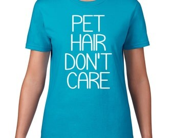 CLEARANCE FINAL SALE, Pet Hair Don't Care, Funny T Shirt, Cat Hair, Dog Hair, Funny Tshirt, Pet Hair Tshirt, , Pet T Shirt, Animal Lover