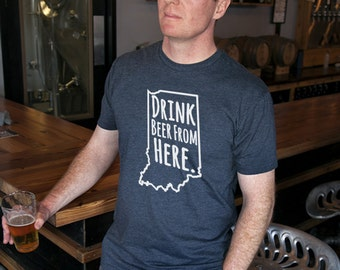 Craft Beer Indiana- IN- Drink Beer From Here Shirt