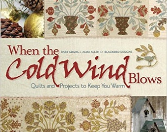 Pattern Book: When the Cold Wind Blows - Quilts and Projects to Keep You Warm by Barb Adams and Alma Allen of Blackbird Designs