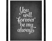 You will forever be my always print Love print Love poster typography print Anniversary gift Anniversary print love quote print Latte Design
